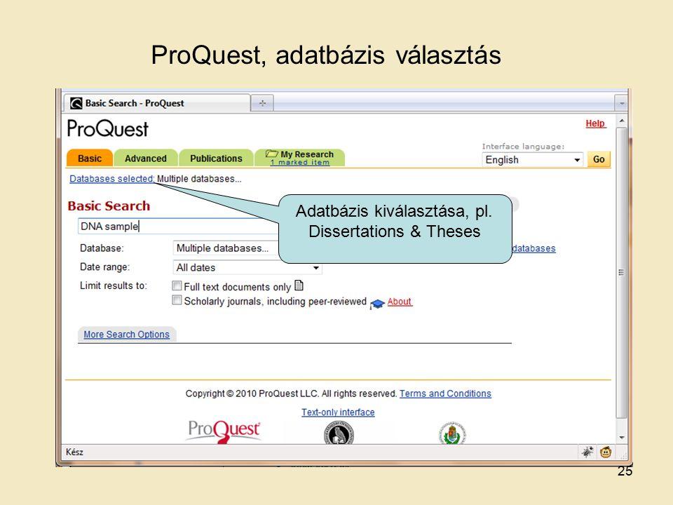 ProQuest, adatbázis választás Adatbázis kiválasztása, pl. Dissertations & Theses 25