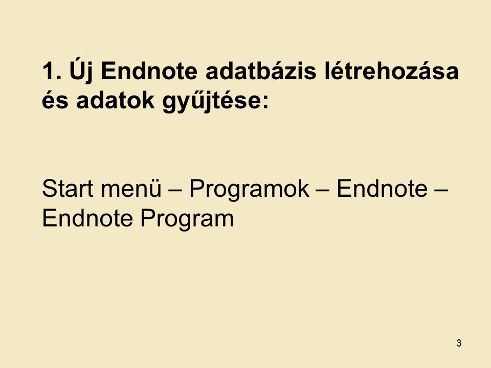 1. Új Endnote adatbázis létrehozása és adatok gyűjtése: Start menü – Programok – Endnote – Endnote Program 3