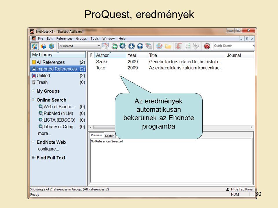 ProQuest, eredmények Az eredmények automatikusan bekerülnek az Endnote programba 30