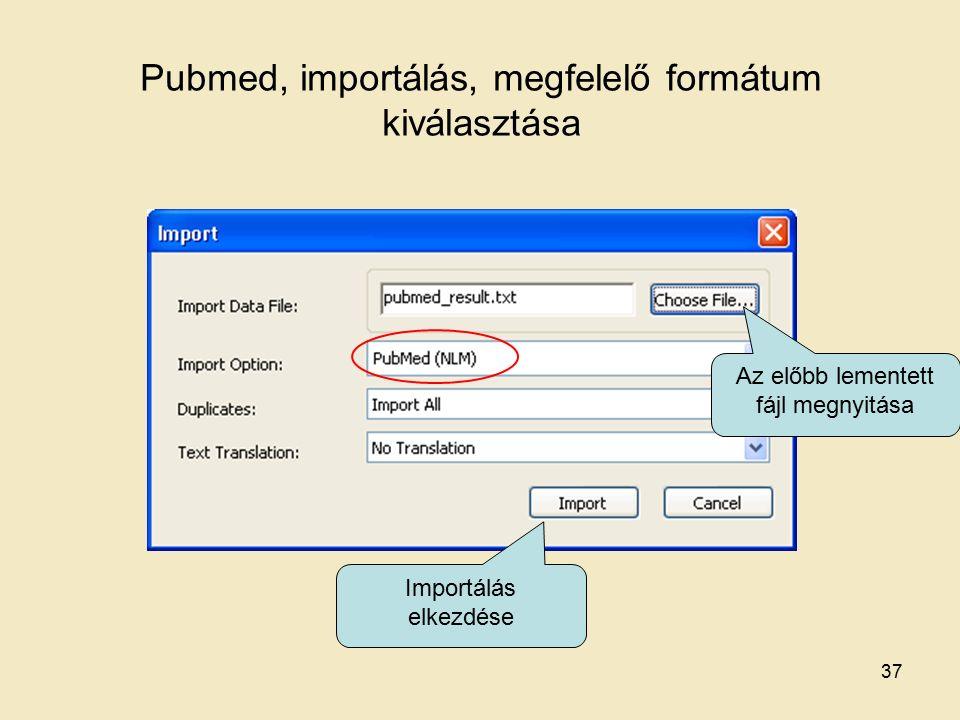 Pubmed, importálás, megfelelő formátum kiválasztása Importálás elkezdése Az előbb lementett fájl megnyitása 37