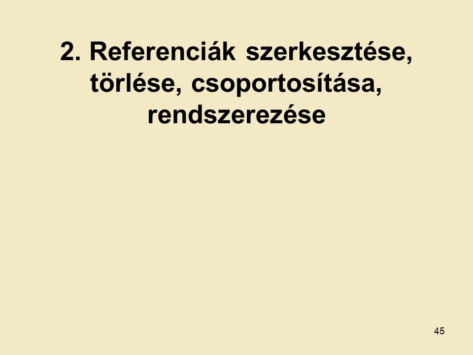 2. Referenciák szerkesztése, törlése, csoportosítása, rendszerezése 45