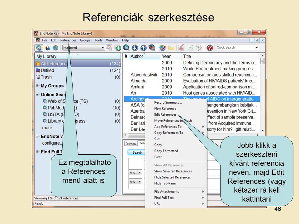 Referenciák szerkesztése Jobb klikk a szerkeszteni kívánt referencia nevén, majd Edit References (vagy kétszer rá kell kattintani Ez megtalálható a References menü alatt is 46