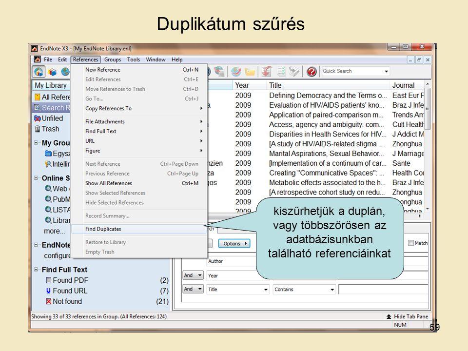 Duplikátum szűrés kiszűrhetjük a duplán, vagy többszörösen az adatbázisunkban található referenciáinkat 59