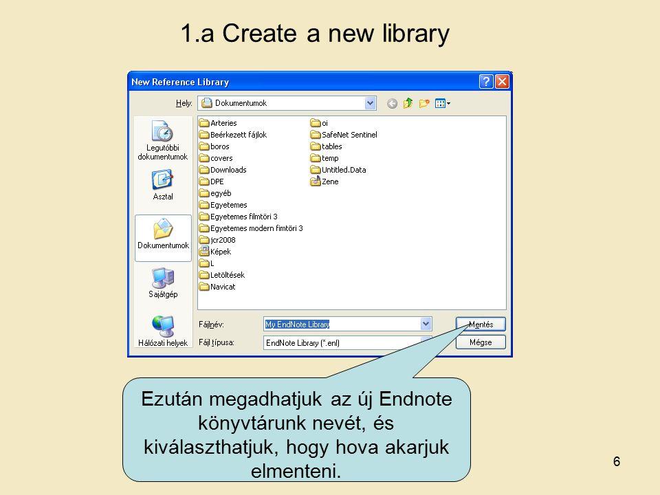 1.a Create a new library Ezután megadhatjuk az új Endnote könyvtárunk nevét, és kiválaszthatjuk, hogy hova akarjuk elmenteni.