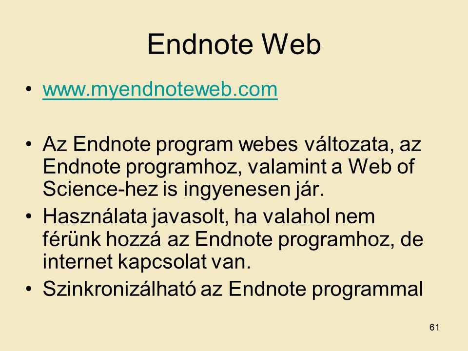 Endnote Web www.myendnoteweb.com Az Endnote program webes változata, az Endnote programhoz, valamint a Web of Science-hez is ingyenesen jár.
