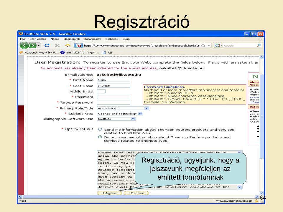 Regisztráció Regisztráció, ügyeljünk, hogy a jelszavunk megfeleljen az említett formátumnak 64