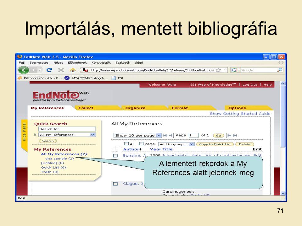 Importálás, mentett bibliográfia A lementett rekordok a My References alatt jelennek meg 71