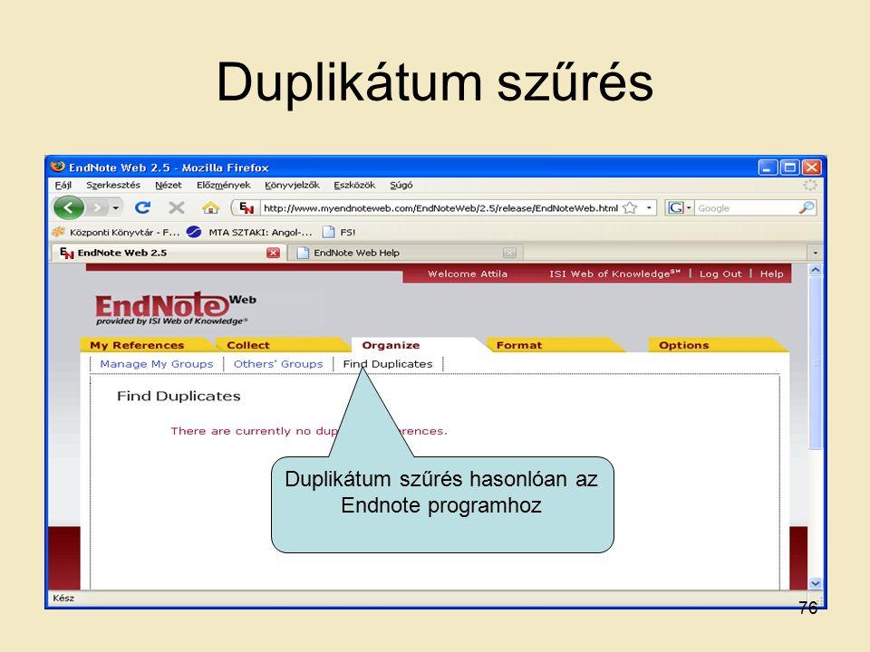 Duplikátum szűrés Duplikátum szűrés hasonlóan az Endnote programhoz 76