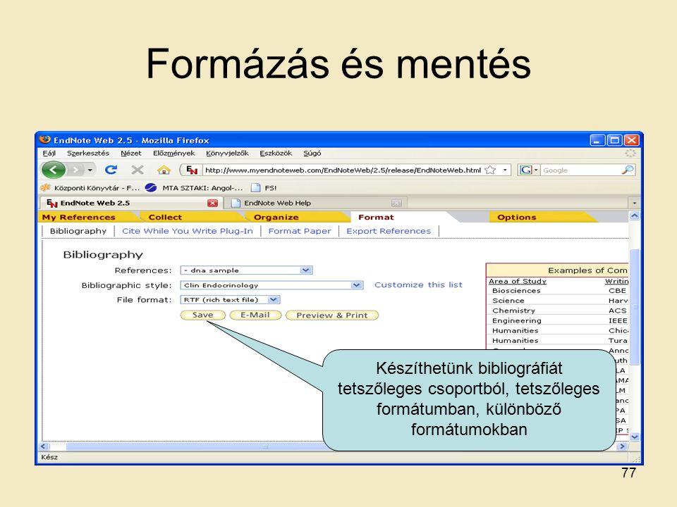 Formázás és mentés Készíthetünk bibliográfiát tetszőleges csoportból, tetszőleges formátumban, különböző formátumokban 77