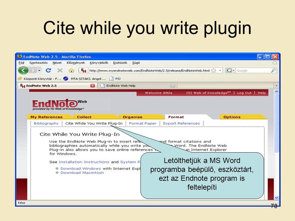 Cite while you write plugin Letölthetjük a MS Word programba beépülő, eszköztárt, ezt az Endnote program is feltelepíti 78