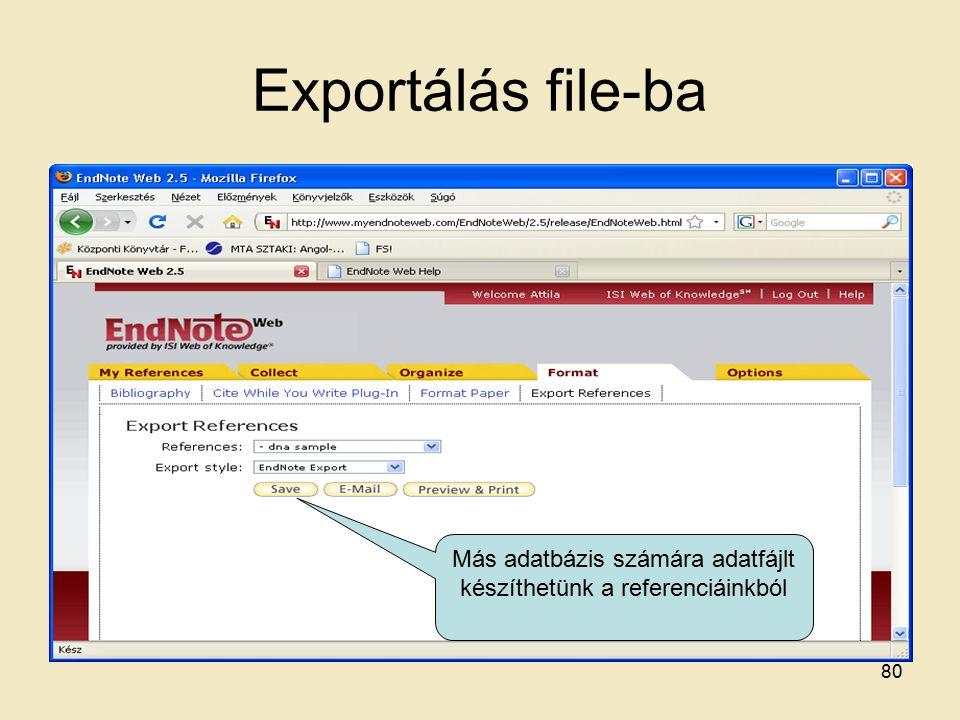 Exportálás file-ba Más adatbázis számára adatfájlt készíthetünk a referenciáinkból 80