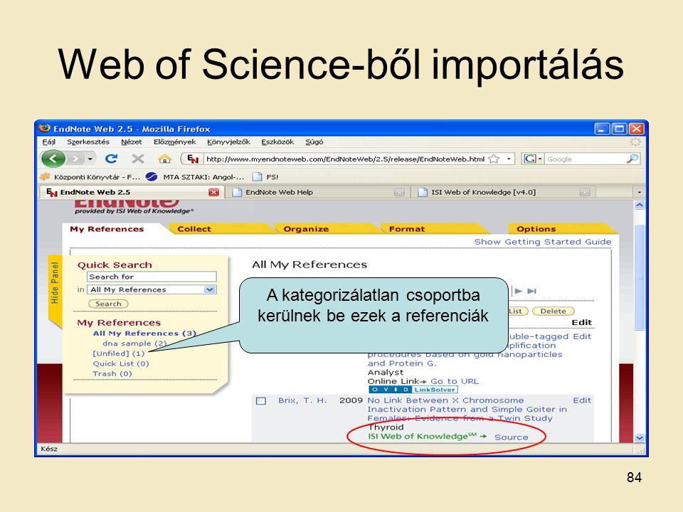 Web of Science-ből importálás A kategorizálatlan csoportba kerülnek be ezek a referenciák 84