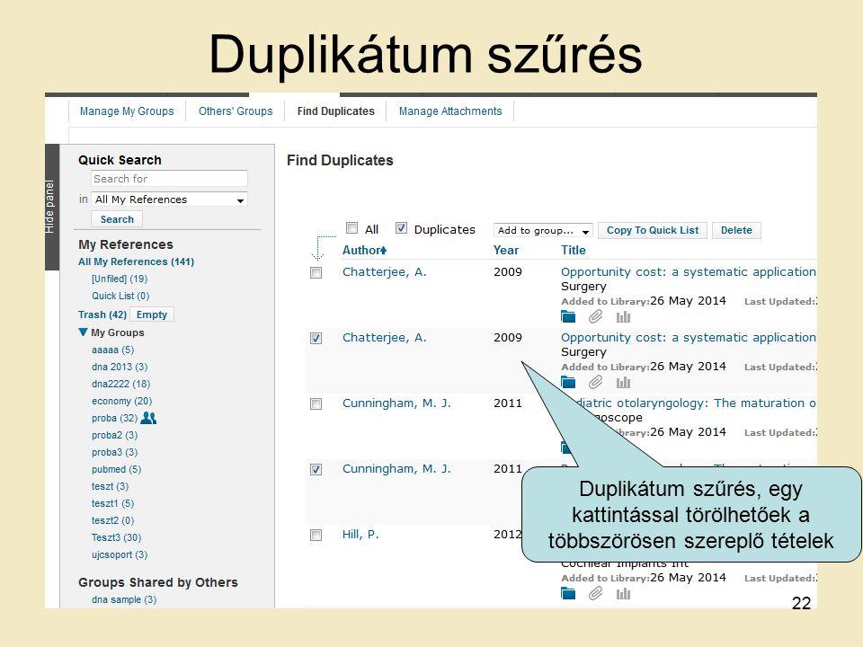Duplikátum szűrés Duplikátum szűrés, egy kattintással törölhetőek a többszörösen szereplő tételek 22