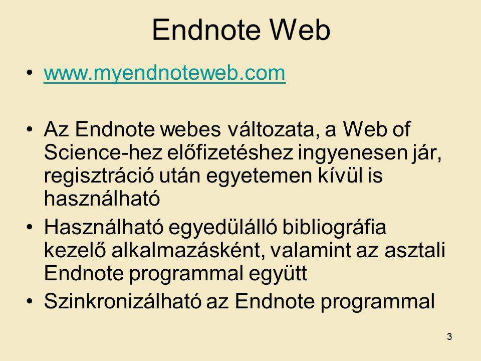 Endnote Web www.myendnoteweb.com Az Endnote webes változata, a Web of Science-hez előfizetéshez ingyenesen jár, regisztráció után egyetemen kívül is használható Használható egyedülálló bibliográfia kezelő alkalmazásként, valamint az asztali Endnote programmal együtt Szinkronizálható az Endnote programmal 3