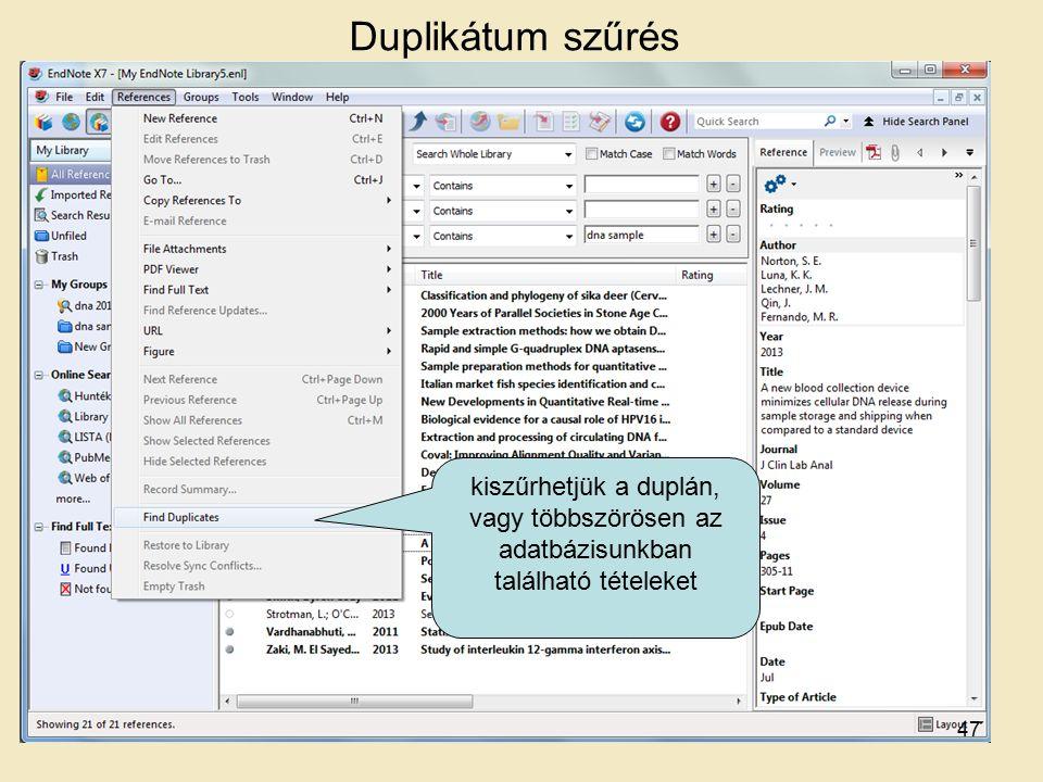 Duplikátum szűrés kiszűrhetjük a duplán, vagy többszörösen az adatbázisunkban található tételeket 47