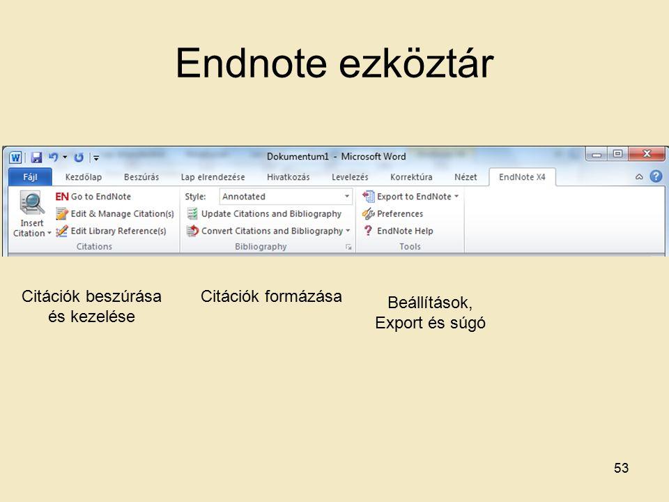 Endnote ezköztár Citációk beszúrása és kezelése Citációk formázása Beállítások, Export és súgó 53