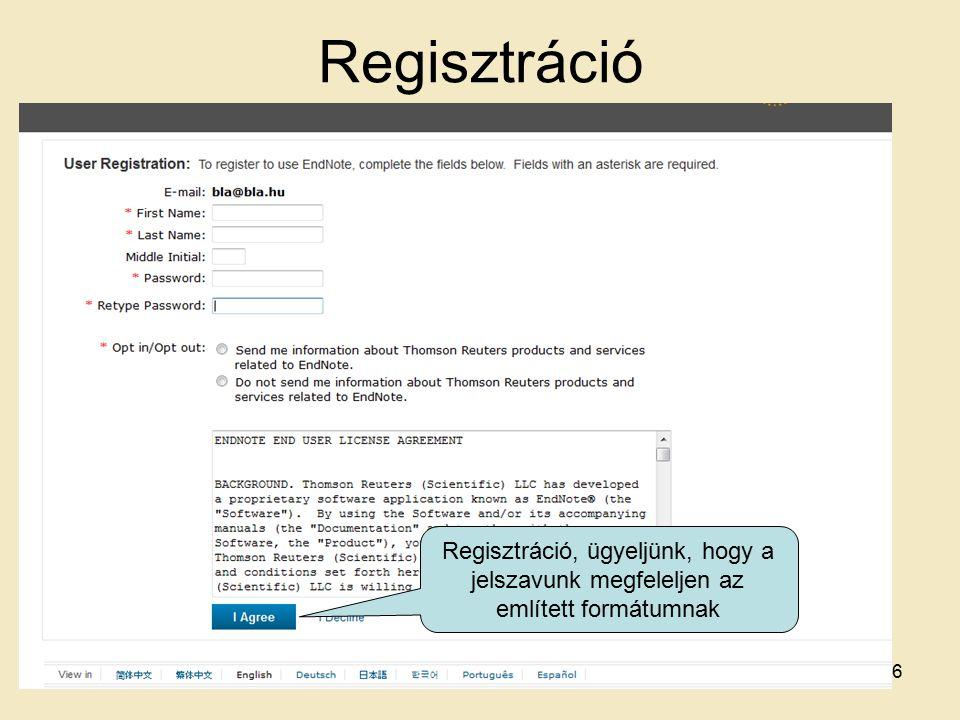 Regisztráció Regisztráció, ügyeljünk, hogy a jelszavunk megfeleljen az említett formátumnak 6