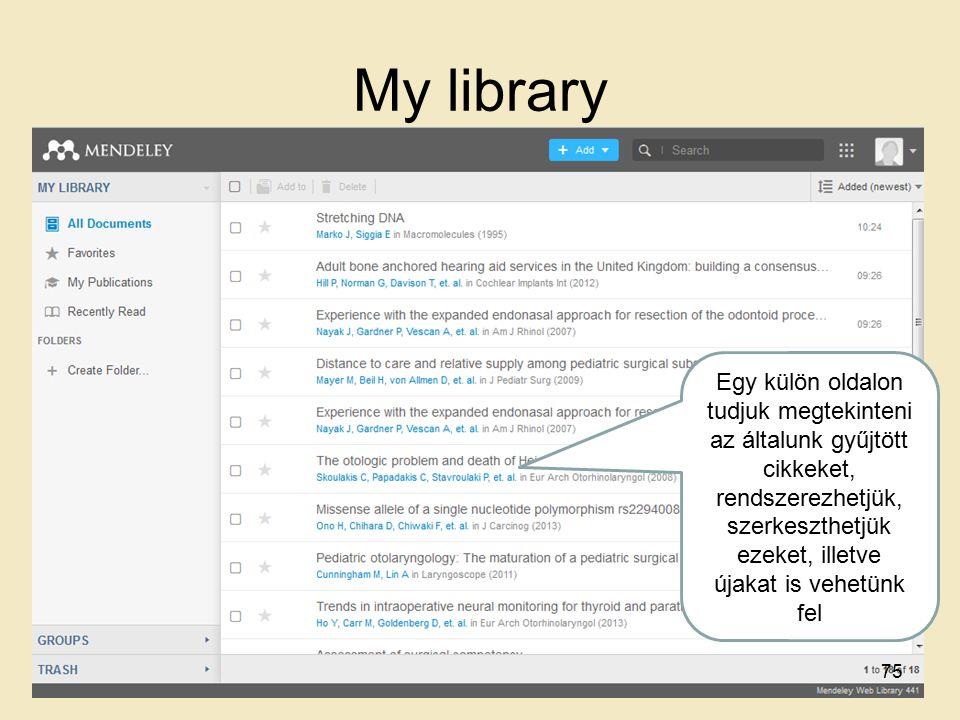 My library Egy külön oldalon tudjuk megtekinteni az általunk gyűjtött cikkeket, rendszerezhetjük, szerkeszthetjük ezeket, illetve újakat is vehetünk fel 75