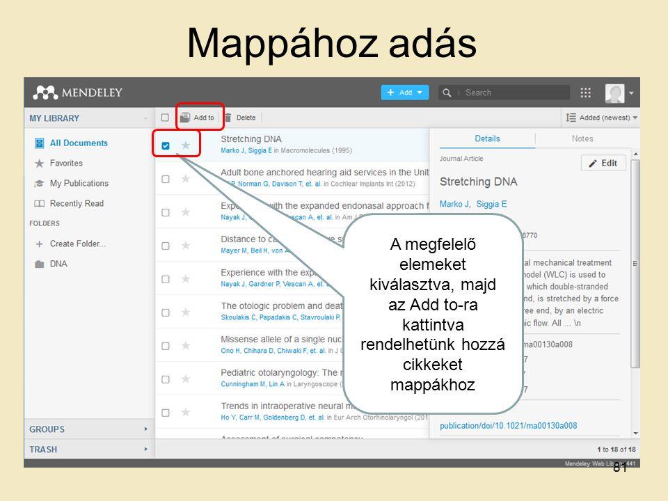 Mappához adás A megfelelő elemeket kiválasztva, majd az Add to-ra kattintva rendelhetünk hozzá cikkeket mappákhoz 81
