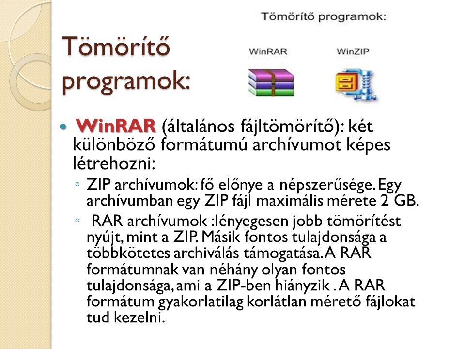 Tömörítő programok: WinRAR WinRAR (általános fájltömörítő): két különböző formátumú archívumot képes létrehozni: ◦ ZIP archívumok: fő előnye a népszerűsége.