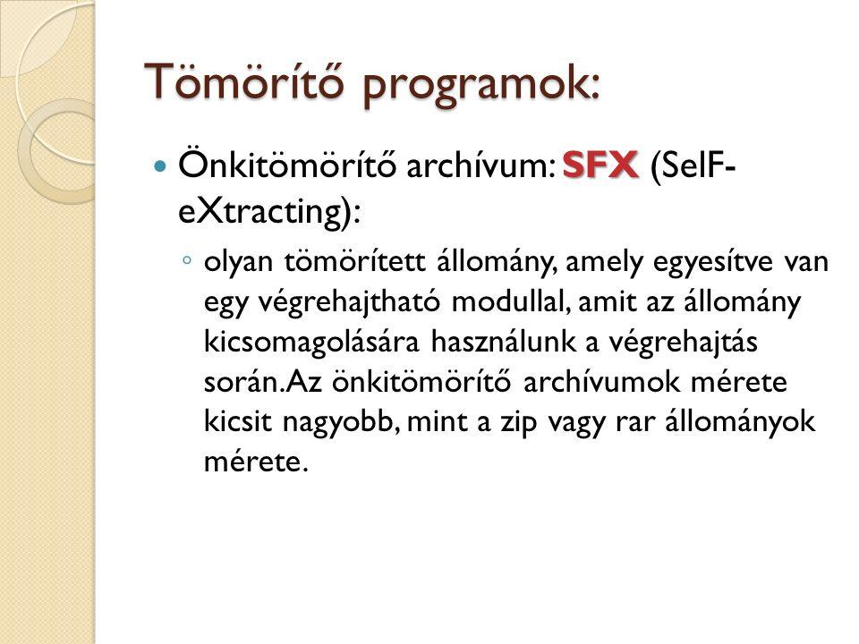 Tömörítő programok: SFX Önkitömörítő archívum: SFX (SelF- eXtracting): ◦ olyan tömörített állomány, amely egyesítve van egy végrehajtható modullal, amit az állomány kicsomagolására használunk a végrehajtás során.Az önkitömörítő archívumok mérete kicsit nagyobb, mint a zip vagy rar állományok mérete.