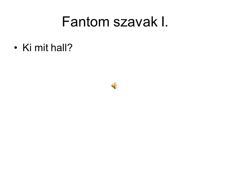 Fantom szavak I. Ki mit hall?