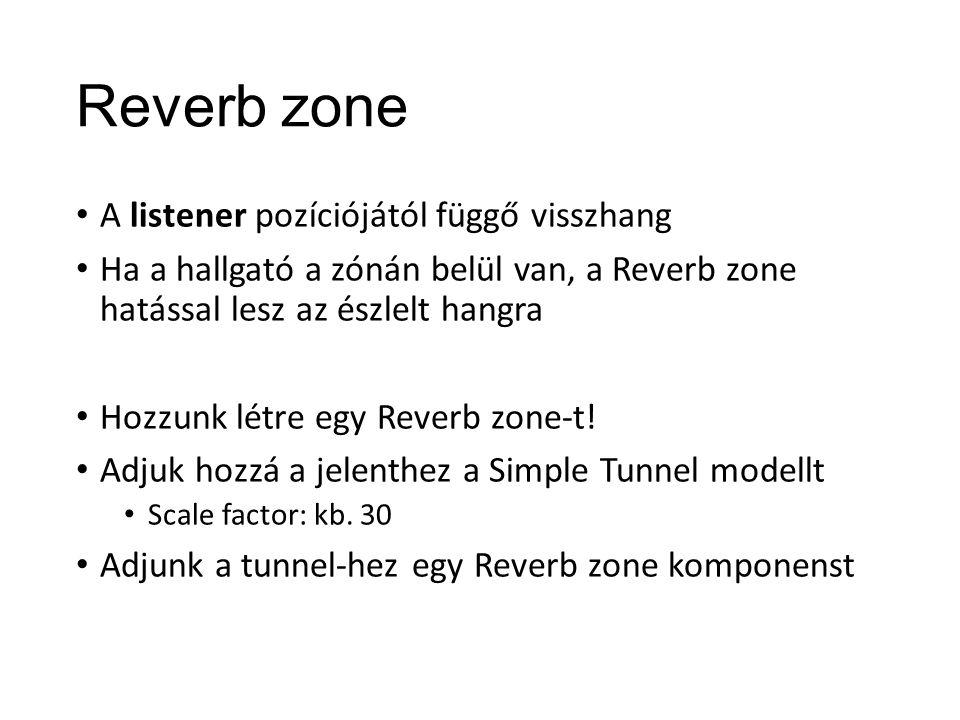 Reverb zone A listener pozíciójától függő visszhang Ha a hallgató a zónán belül van, a Reverb zone hatással lesz az észlelt hangra Hozzunk létre egy Reverb zone-t.