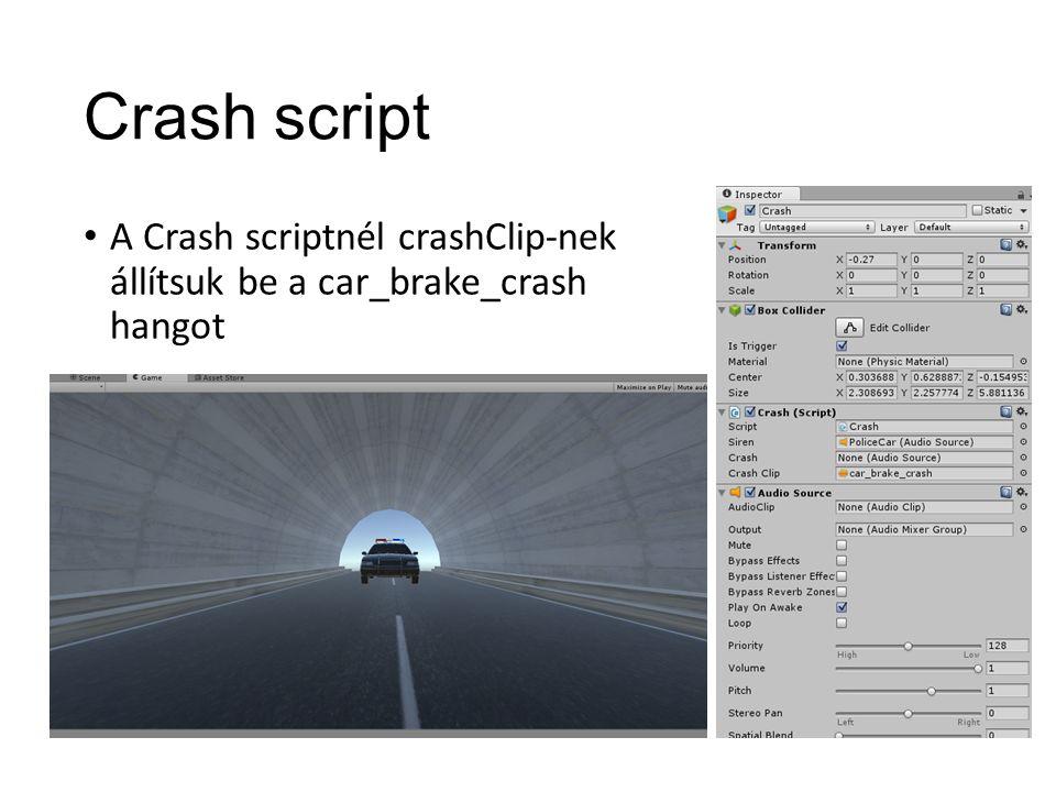 Crash script A Crash scriptnél crashClip-nek állítsuk be a car_brake_crash hangot