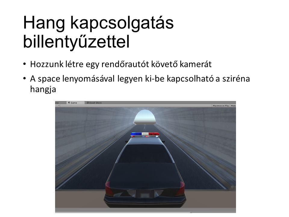 Hang kapcsolgatás billentyűzettel Hozzunk létre egy rendőrautót követő kamerát A space lenyomásával legyen ki-be kapcsolható a sziréna hangja