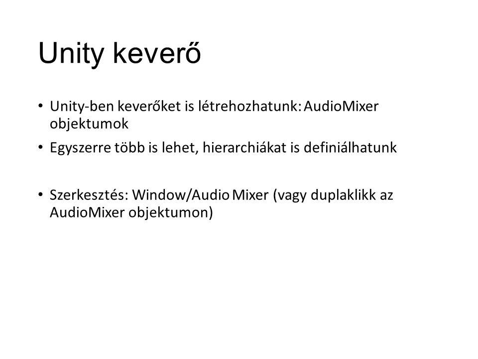 Unity keverő Unity-ben keverőket is létrehozhatunk: AudioMixer objektumok Egyszerre több is lehet, hierarchiákat is definiálhatunk Szerkesztés: Window/Audio Mixer (vagy duplaklikk az AudioMixer objektumon)