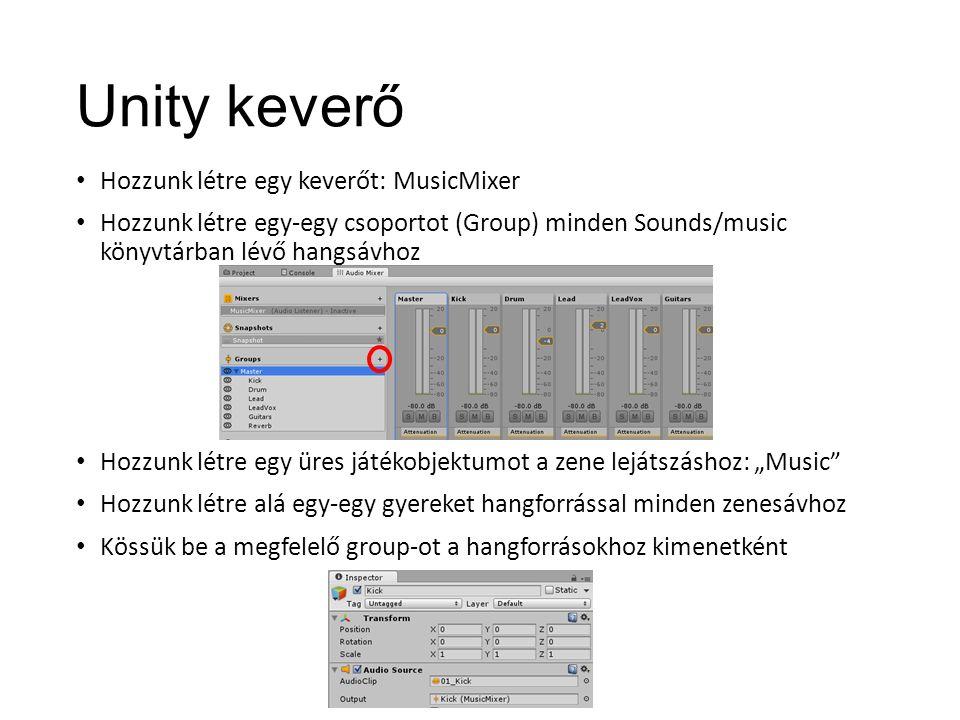 """Unity keverő Hozzunk létre egy keverőt: MusicMixer Hozzunk létre egy-egy csoportot (Group) minden Sounds/music könyvtárban lévő hangsávhoz Hozzunk létre egy üres játékobjektumot a zene lejátszáshoz: """"Music Hozzunk létre alá egy-egy gyereket hangforrással minden zenesávhoz Kössük be a megfelelő group-ot a hangforrásokhoz kimenetként"""