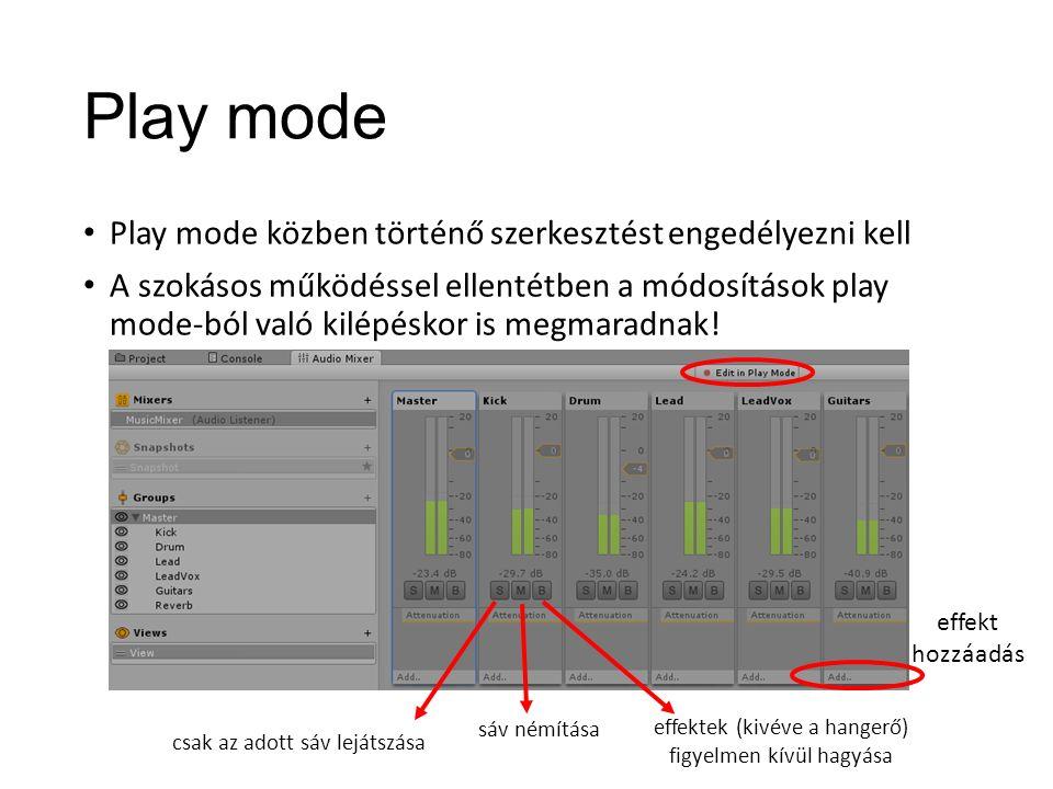 Play mode Play mode közben történő szerkesztést engedélyezni kell A szokásos működéssel ellentétben a módosítások play mode-ból való kilépéskor is megmaradnak.
