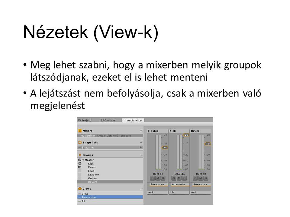 Nézetek (View-k) Meg lehet szabni, hogy a mixerben melyik groupok látszódjanak, ezeket el is lehet menteni A lejátszást nem befolyásolja, csak a mixerben való megjelenést