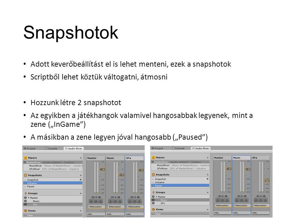 """Snapshotok Adott keverőbeállítást el is lehet menteni, ezek a snapshotok Scriptből lehet köztük váltogatni, átmosni Hozzunk létre 2 snapshotot Az egyikben a játékhangok valamivel hangosabbak legyenek, mint a zene (""""InGame ) A másikban a zene legyen jóval hangosabb (""""Paused )"""
