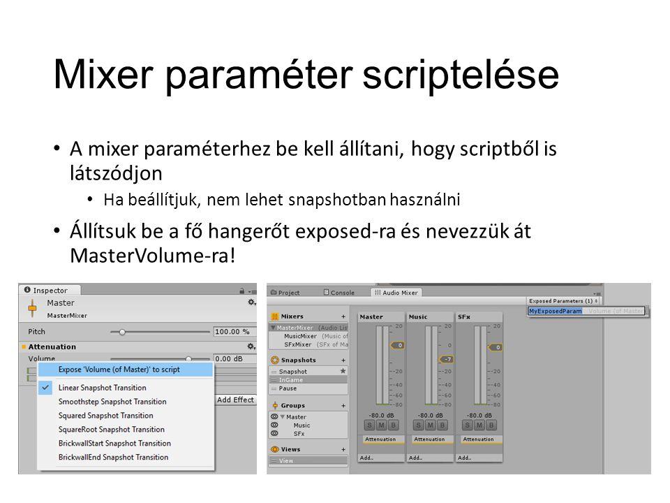 Mixer paraméter scriptelése A mixer paraméterhez be kell állítani, hogy scriptből is látszódjon Ha beállítjuk, nem lehet snapshotban használni Állítsuk be a fő hangerőt exposed-ra és nevezzük át MasterVolume-ra!