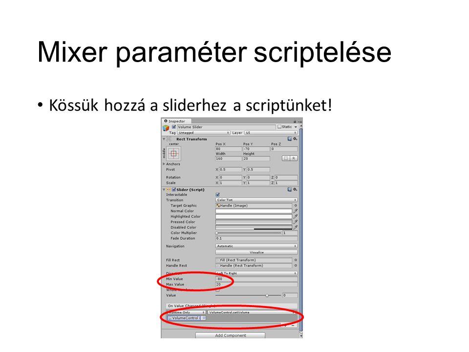 Mixer paraméter scriptelése Kössük hozzá a sliderhez a scriptünket!