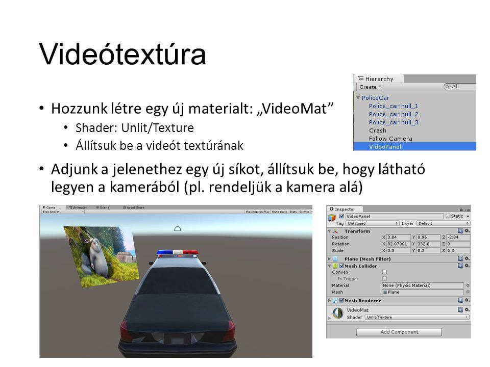 """Videótextúra Hozzunk létre egy új materialt: """"VideoMat Shader: Unlit/Texture Állítsuk be a videót textúrának Adjunk a jelenethez egy új síkot, állítsuk be, hogy látható legyen a kamerából (pl."""