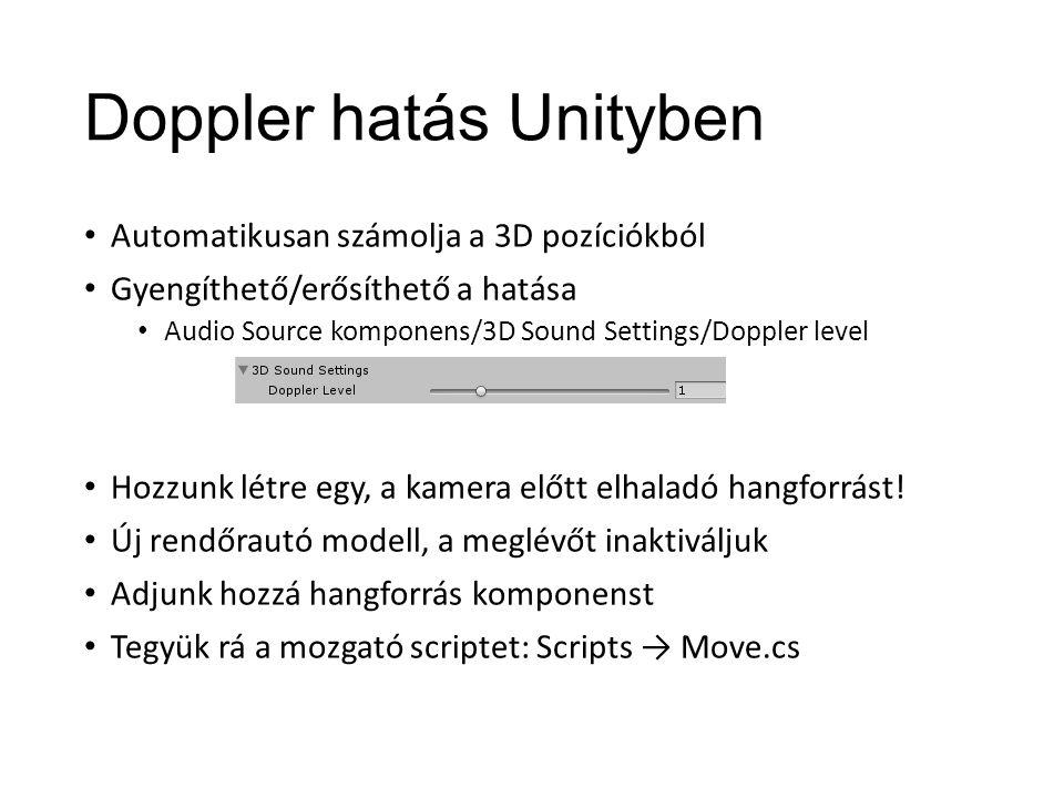Doppler hatás Unityben Automatikusan számolja a 3D pozíciókból Gyengíthető/erősíthető a hatása Audio Source komponens/3D Sound Settings/Doppler level Hozzunk létre egy, a kamera előtt elhaladó hangforrást.