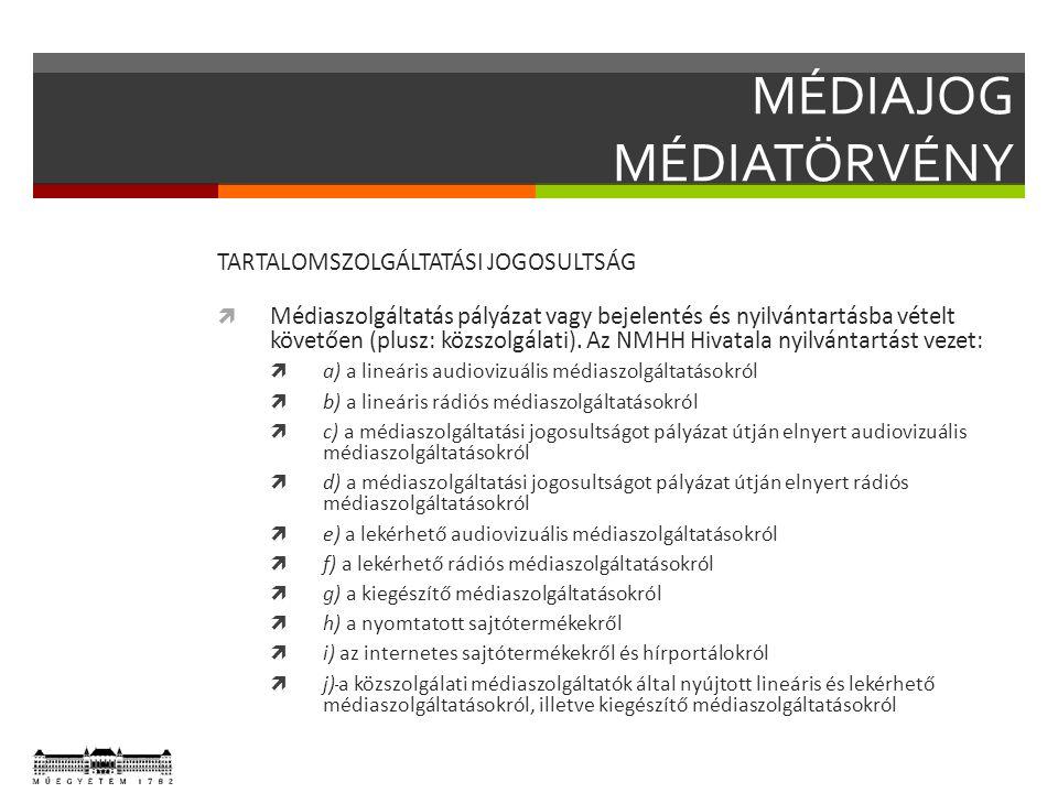 MÉDIAJOG MÉDIATÖRVÉNY TARTALOMSZOLGÁLTATÁSI JOGOSULTSÁG  Médiaszolgáltatás pályázat vagy bejelentés és nyilvántartásba vételt követően (plusz: közszolgálati).