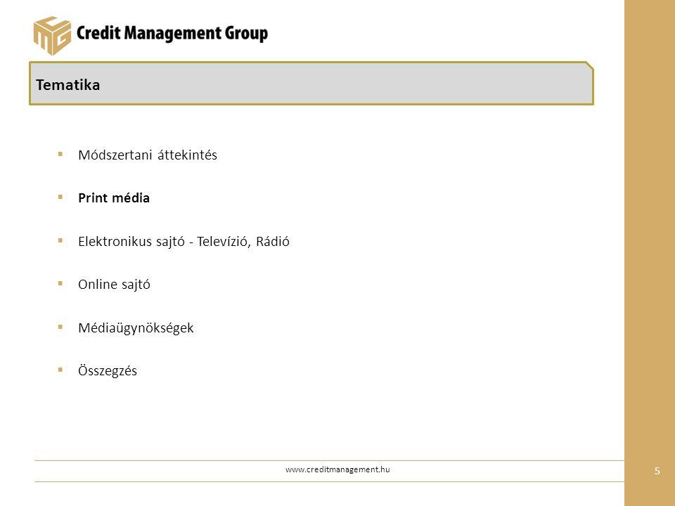 www.creditmanagement.hu 5 Tematika  Módszertani áttekintés  Print média  Elektronikus sajtó - Televízió, Rádió  Online sajtó  Médiaügynökségek  Összegzés