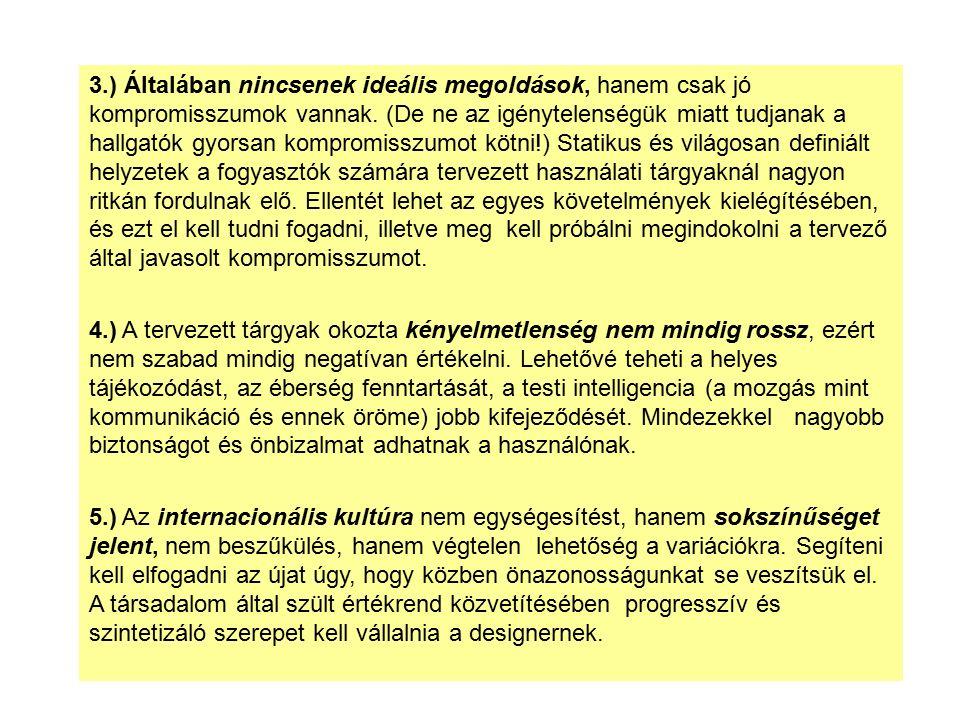 3.) Általában nincsenek ideális megoldások, hanem csak jó kompromisszumok vannak.