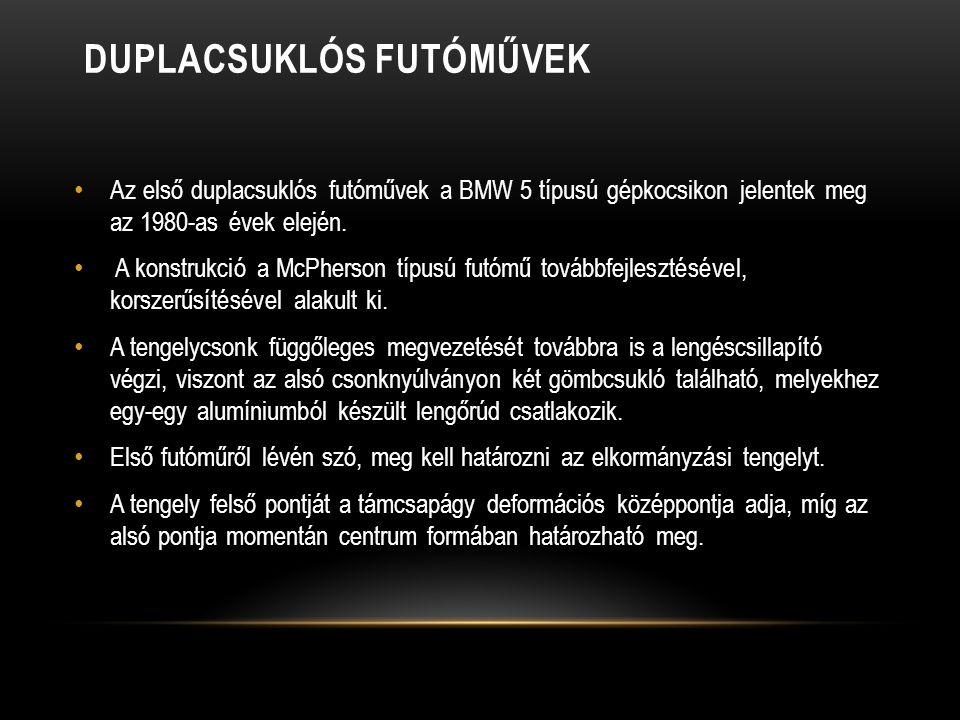 DUPLACSUKLÓS FUTÓMŰVEK Az első duplacsuklós futóművek a BMW 5 típusú gépkocsikon jelentek meg az 1980-as évek elején.
