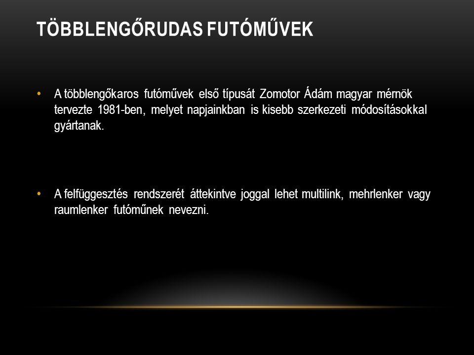 TÖBBLENGŐRUDAS FUTÓMŰVEK A többlengőkaros futóművek első típusát Zomotor Ádám magyar mérnök tervezte 1981-ben, melyet napjainkban is kisebb szerkezeti módosításokkal gyártanak.