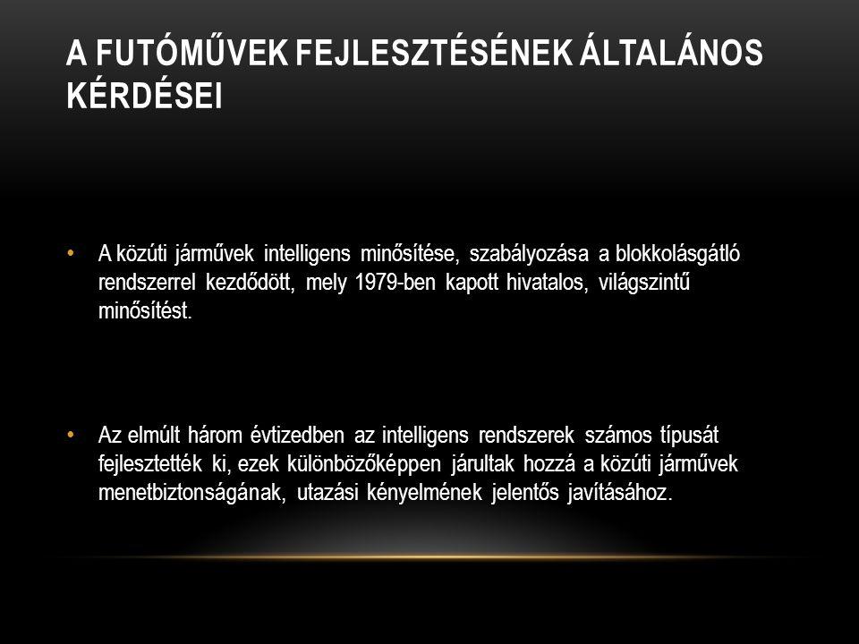 A FUTÓMŰVEK FEJLESZTÉSÉNEK ÁLTALÁNOS KÉRDÉSEI A közúti járművek intelligens minősítése, szabályozása a blokkolásgátló rendszerrel kezdődött, mely 1979-ben kapott hivatalos, világszintű minősítést.