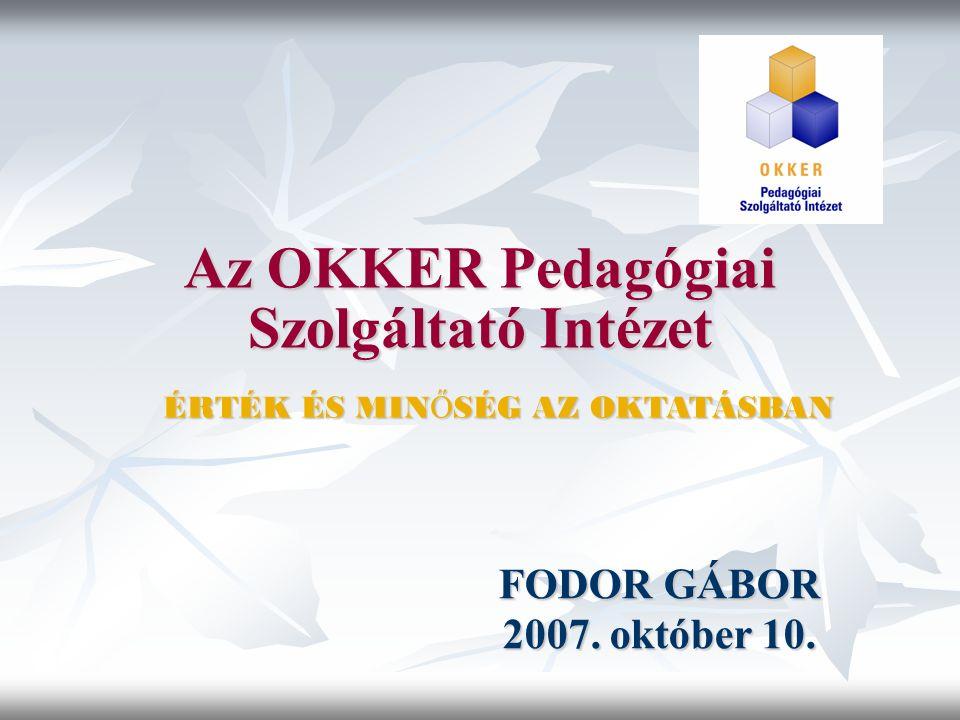 Az OKKER Pedagógiai Szolgáltató Intézet FODOR GÁBOR 2007. október 10. ÉRTÉK ÉS MIN Ő SÉG AZ OKTATÁSBAN