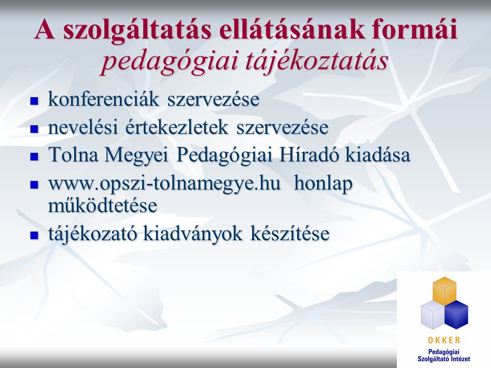 A szolgáltatás ellátásának formái pedagógiai tájékoztatás konferenciák szervezése konferenciák szervezése nevelési értekezletek szervezése nevelési ér