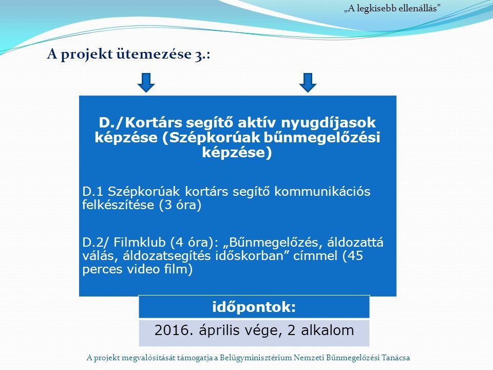 """A projekt megvalósítását támogatja a Belügyminisztérium Nemzeti Bűnmegelőzési Tanácsa A projekt ütemezése 3.: D./Kortárs segítő aktív nyugdíjasok képzése (Szépkorúak bűnmegelőzési képzése) D.1 Szépkorúak kortárs segítő kommunikációs felkészítése (3 óra) D.2/ Filmklub (4 óra): """"Bűnmegelőzés, áldozattá válás, áldozatsegítés időskorban címmel (45 perces video film) időpontok: 2016."""