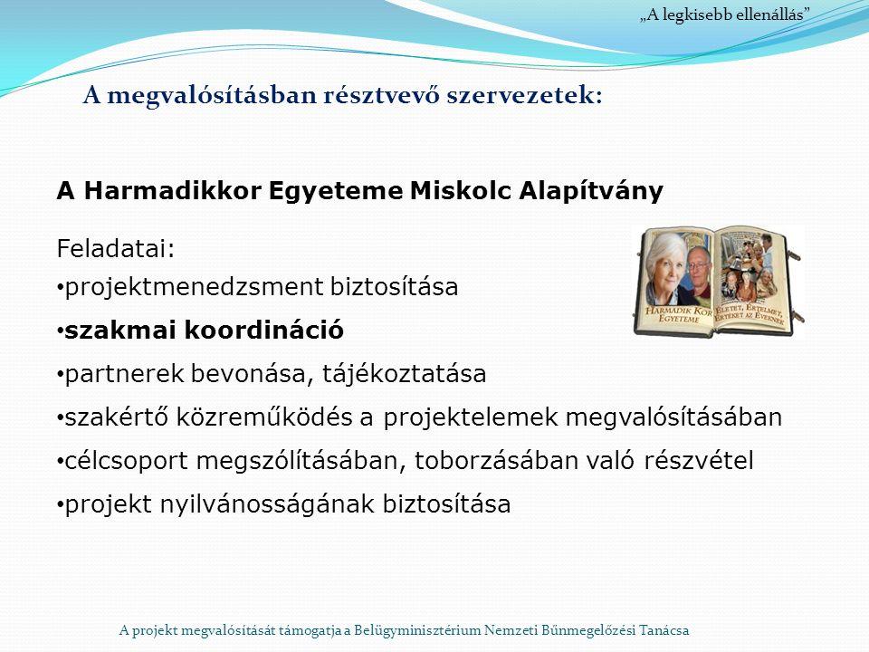 """A megvalósításban résztvevő szervezetek: A Harmadikkor Egyeteme Miskolc Alapítvány Feladatai: projektmenedzsment biztosítása szakmai koordináció partnerek bevonása, tájékoztatása szakértő közreműködés a projektelemek megvalósításában célcsoport megszólításában, toborzásában való részvétel projekt nyilvánosságának biztosítása A projekt megvalósítását támogatja a Belügyminisztérium Nemzeti Bűnmegelőzési Tanácsa """"A legkisebb ellenállás"""