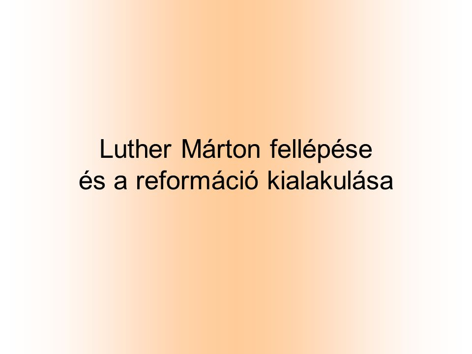 Luther Márton fellépése és a reformáció kialakulása
