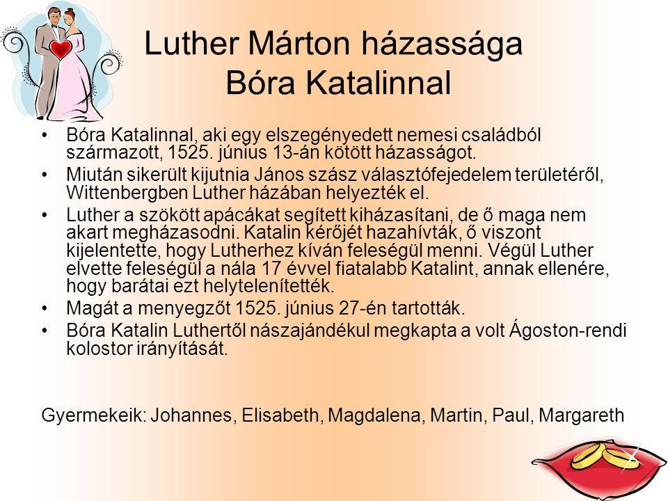 Luther Márton házassága Bóra Katalinnal Bóra Katalinnal, aki egy elszegényedett nemesi családból származott, 1525. június 13-án kötött házasságot. Miu